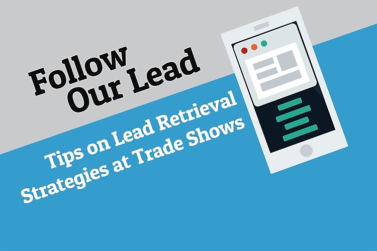 Follow Our Lead… Tips on Lead Retrieval Strategies at Trade Shows