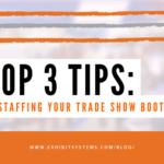 top three tips for staffing your booth